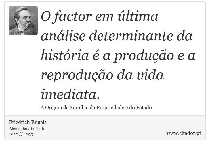 O factor em última análise determinante da história é a produção e a reprodução da vida imediata. - Friedrich Engels - Frases