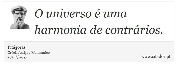 O universo é uma harmonia de contrários. - Pitágoras - Frases
