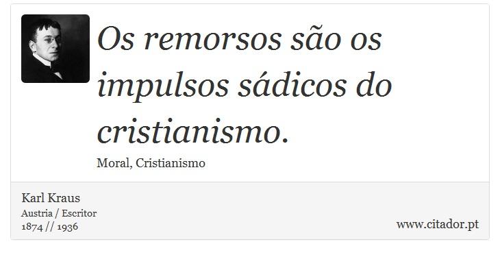 Os remorsos são os impulsos sádicos do cristianismo. - Karl Kraus - Frases