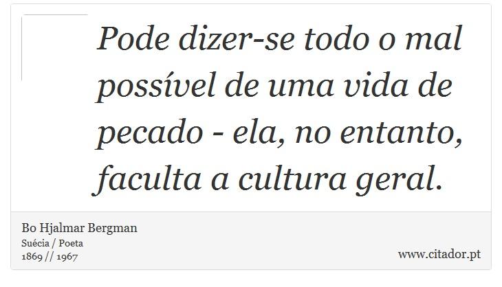Pode dizer-se todo o mal possível de uma vida de pecado - ela, no entanto, faculta a cultura geral. - Bo Hjalmar Bergman - Frases