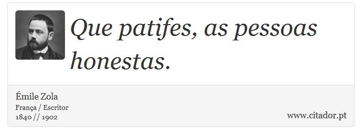 Que patifes, as pessoas honestas. - Émile Zola - Frases