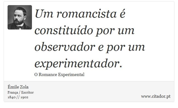 Um romancista é constituído por um observador e por um experimentador. - Émile Zola - Frases