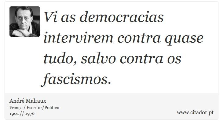 Vi as democracias intervirem contra quase tudo, salvo contra os fascismos. - André Malraux - Frases