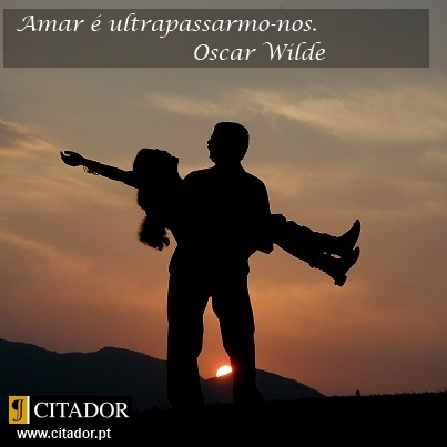 Amar é Ultrapassarmo-nos - Oscar Fingall O'Flahertie Wills Wilde : Amar é ultrapassarmo-nos.
