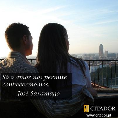 Conhecermo-nos - José de Sousa Saramago : Só o amor nos permite conhecermo-nos.