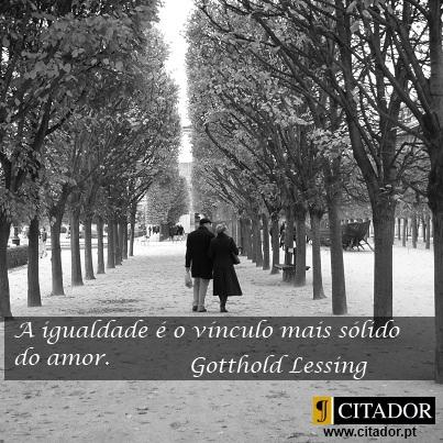 O Vínculo Mais Sólido do Amor - Gotthold Lessing : A igualdade é o vínculo mais sólido do amor.