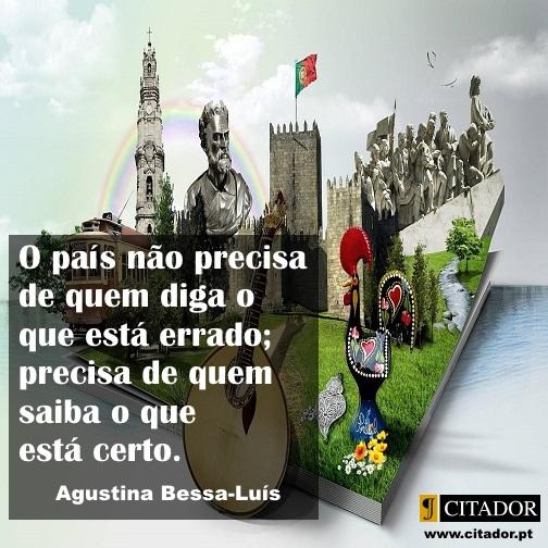 O Que Está Certo - Agustina Bessa-Luís : O país não precisa de quem diga o que está errado; precisa de quem saiba o que está certo.