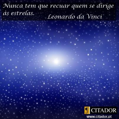 Aponta às Estrelas - Leonardo da Vinci : Nunca tem que recuar quem se dirige às estrelas.