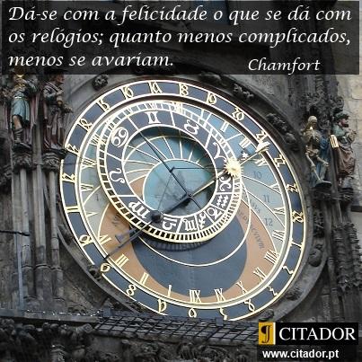 O Mecanismo da Felicidade - Sébastien-Roch Nicolas de Chamfort : Dá-se com a felicidade o que se dá com os relógios; quanto menos complicados, menos se avariam.