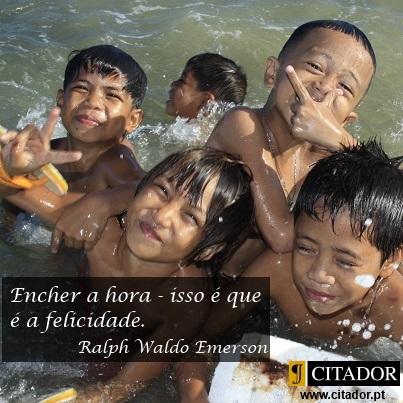 Encher a Hora - Ralph Waldo Emerson : Encher a hora - isso é que é a felicidade.