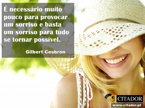 O Poder de um Sorriso - Gilbert Cesbron : É necessário muito pouco para provocar um sorriso e basta um sorriso para tudo se tornar possível.