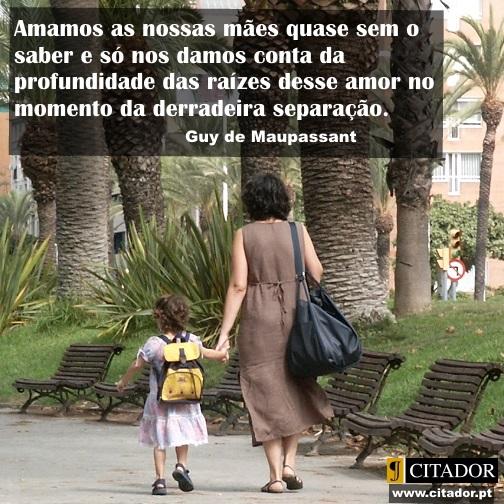 Quase Sem o Saber - Guy de Maupassant : Amamos as nossas mães quase sem o saber e só nos damos conta da profundidade das raízes desse amor no momento da derradeira separação.