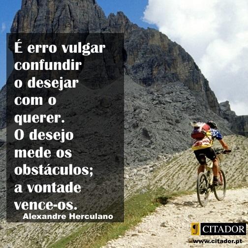 Desejar e Querer - Alexandre Herculano : Há uma coisa muito escassa, muito mais distante, muito mais rara que o talento. É o talento para reconhecer o talento.