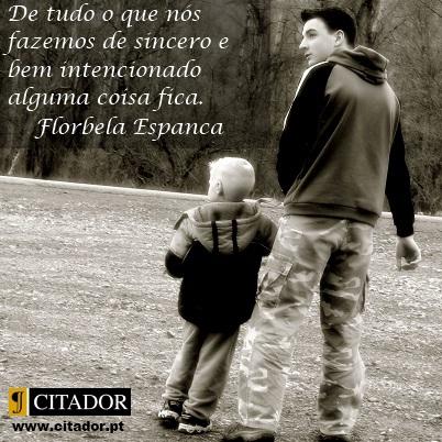De Coração Aberto  - Florbela Espanca : De tudo o que nós fazemos de sincero e bem intencionado alguma coisa fica.
