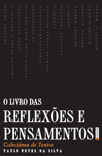 O Livro das Reflexões e Pensamentos, 200 Temas, 130 Autores, 500 Textos, 294 Páginas