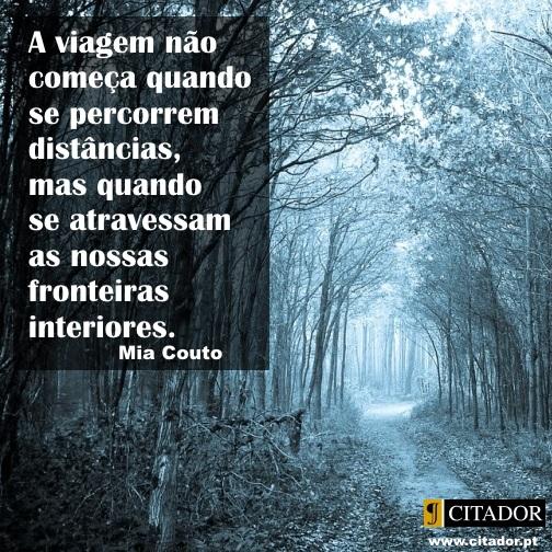 As Fronteiras Interiores - Mia Couto : A viagem não começa quando se percorrem distâncias, mas quando se atravessam as nossas fronteiras interiores.