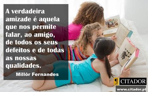 Falar ao Amigo - Millôr Fernandes : A verdadeira amizade é aquela que nos permite falar, ao amigo, de todos os seus defeitos e de todas as nossas qualidades.