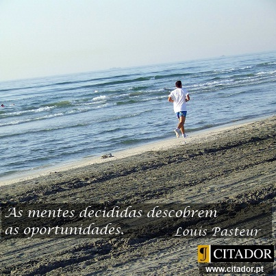 As Mentes Decididas - Louis Pasteur : As mentes decididas descobrem as oportunidades.
