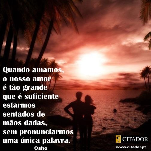 Amor Sem Palavras - Osho : Quando amamos, o nosso amor é tão grande que é suficiente estarmos sentados de mãos dadas, sem pronunciarmos uma única palavra.