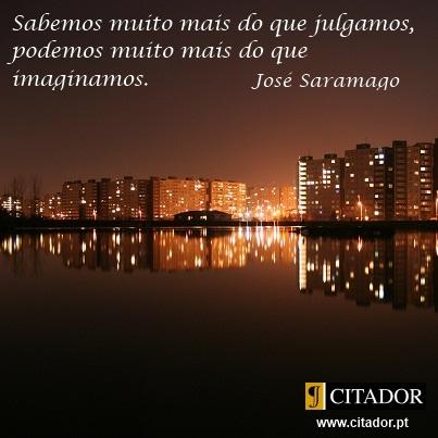 Saber e Poder - José de Sousa Saramago : Sabemos muito mais do que julgamos, podemos muito mais do que imaginamos.