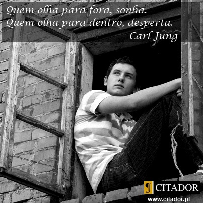 Sonhar e Despertar - Carl Gustave Jung : Quem olha para fora, sonha. Quem olha para dentro, desperta.