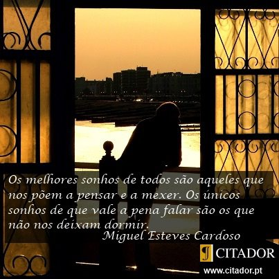 Os Melhores Sonhos - Miguel Esteves Cardoso : Os melhores sonhos de todos são aqueles que nos põem a pensar e a mexer. Os únicos sonhos de que vale a pena falar são os que não nos deixam dormir.